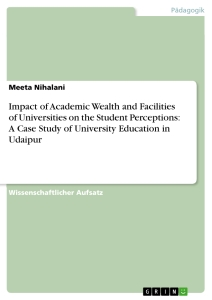 Titre: Impact of Academic Wealth and Facilities of Universities on the Student Perceptions: A Case Study of University Education in Udaipur