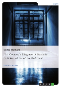 Title: J.M. Coetzee's Disgrace. A Realistic Criticism of 'New' South-Africa?