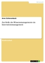 Title: Zur Rolle des Wissensmanagements im Innovationsmanagement