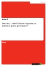 """Title: Does the United Nations Organization matter in global governance?"""""""