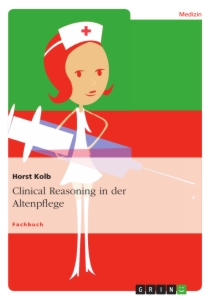Titel: Clinical Reasoning in der Altenpflege