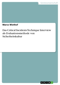 Titel: Das Critical Incidents Technique Interview als Evaluationsmethode von Sicherheitskultur