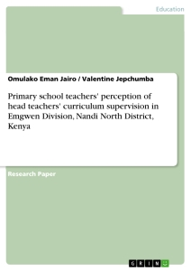 Title: Primary school teachers' perception of head teachers' curriculum supervision in Emgwen Division, Nandi North District, Kenya