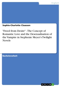 """Title: """"Freed from Desire"""" - The Concept of Romantic Love and the Desexualisation of the Vampire in Stephenie Meyer's Twilight Novels"""