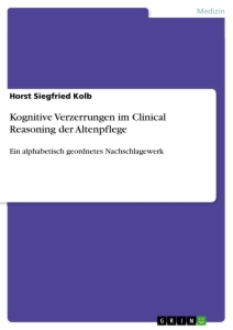 Titel: Kognitive Verzerrungen im Clinical Reasoning der Altenpflege