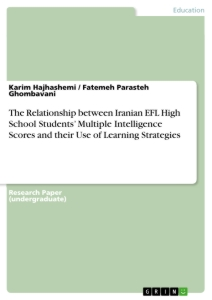 Title: The Relationship between Iranian EFL High School Students' Multiple Intelligence Scores and their Use of Learning Strategies