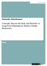Title: Critically Discuss the Role and Benefits of Long-Term Planning for Modern Family Businesses