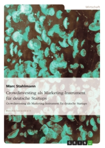Titel: Crowdinvesting als Marketing-Instrument für deutsche Startups