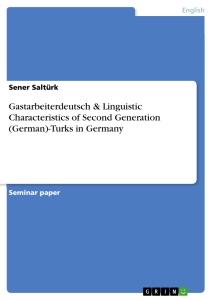 Title: Gastarbeiterdeutsch & Linguistic Characteristics of Second Generation (German)-Turks in Germany
