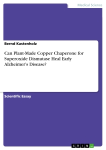 Titel: Can Plant-Made Copper Chaperone for Superoxide Dismutase Heal Early Alzheimer's Disease?