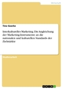 Title: Interkulturelles Marketing. Die Angleichung der Marketing-Instrumente an die nationalen und kulturellen Standards der Zielmärkte