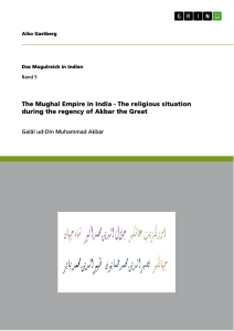 Titel: The Mughal Empire in India - The religious situation during the regency of Akbar the Great