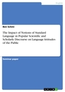 Titel: The Impact of Notions of Standard Language in Popular Scientific and Scholarly Discourse on Language Attitudes of the Public