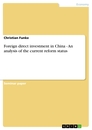 Title: Foreign direct investment in China - An analysis of the current reform status