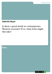 Title: Is there a good death  in contemporary Western societies? If so, what form might this take?