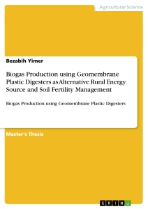 Title: Biogas Production using Geomembrane Plastic Digesters as Alternative Rural Energy Source and Soil Fertility Management