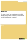 Titel: To what extent has reunification eroded the most important features of the German model of industrial relations?