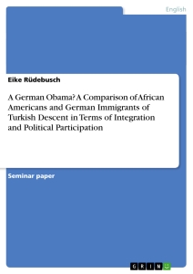 Title: A German Obama? A Comparison of African Americans and German Immigrants of Turkish Descent in Terms of Integration and Political Participation