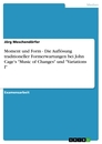 "Title: Moment und Form - Die Auflösung traditioneller Formerwartungen bei John Cage's ""Music of Changes"" und ""Variations I"""