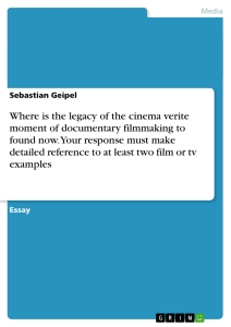 Title: Where is the legacy of the cinema verite moment of documentary filmmaking to found now. Your response must make detailed reference to at least two film or tv examples