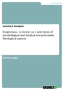 Titel: Forgiveness - A review on a new trend of psychological and medical research under theological aspects