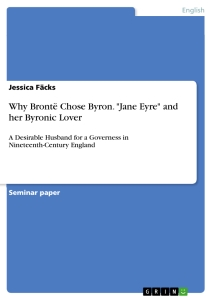 "Titel: Why Brontë Chose Byron. ""Jane Eyre"" and her Byronic Lover"