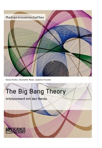 Titel: The Big Bang Theory. Infotainment mit den Nerds