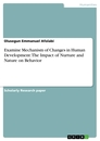 Title: Examine Mechanism of Changes in Human Development: The Impact of Nurture and Nature on Behavior