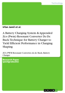 Titel: A Battery Charging System & Appended Zcs (Pwm) Resonant Converter Dc-Dc Buck: Technique for Battery Charger to Yield Efficient Performance in Charging Shaping