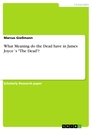 "Titel: What Meaning do the Dead have in James Joyce´s ""The Dead""?"