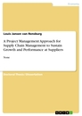 Title: A Project Management Approach for Supply Chain Management to Sustain Growth and Performance at Suppliers