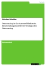 Titel: Outsourcing in der Automobilindustrie. Entscheidungsmodelle für Strategisches Outsourcing