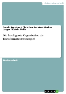 Titel: Die Intelligente Organisation als Transformationsstrategie?