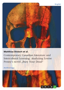 "Titel: Contemporary Canadian Literature and Intercultural Learning. Analyzing Louise Penny's novel ""Bury Your Dead"""