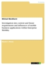 Title: Investigation into current and future requirements and influences of mobile business applications within Enterprise Mobility