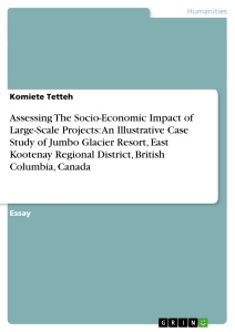 Title: Assessing The Socio-Economic Impact of Large-Scale Projects: An Illustrative Case Study of Jumbo Glacier Resort, East Kootenay Regional District, British Columbia, Canada