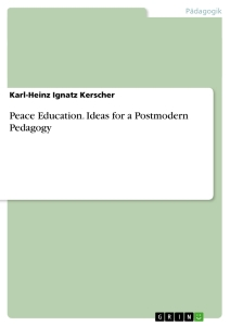 Titel: Peace Education. Ideas for a Postmodern Pedagogy