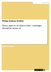 Title: Three aspects of ethics today´s manager should be aware of
