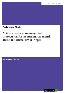 Title: Animal cruelty, criminology and prosecution. An assessment on animal abuse and animal law in Nepal