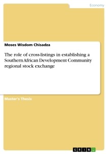 Titel: The role of cross-listings in establishing a Southern African Development Community regional stock exchange