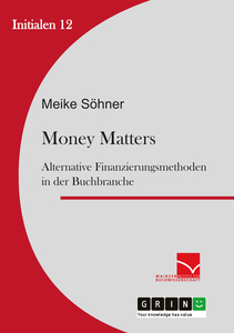 Titel: Money Matters: Alternative Finanzierungsmethoden in der Buchbranche