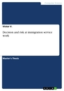 Title: Decision and risk at immigration service work