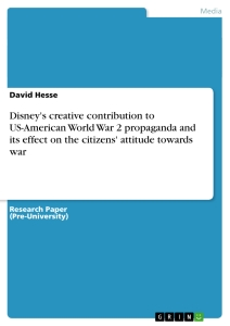 Title: Disney's creative contribution to US-American World War 2 propaganda and its effect on the citizens' attitude towards war