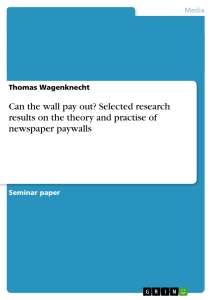 Title: Can the wall pay out? Selected research results on the theory and practise of newspaper paywalls