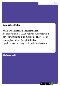 Titel: Joint Commission International Accreditation (JCIA) versus Kooperation für Transparenz und Qualität (KTQ). Ein exemplarischer Vergleich der Qualitätssicherung in Krankenhäusern