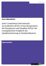 Title: Joint Commission International Accreditation (JCIA) versus Kooperation für Transparenz und Qualität (KTQ). Ein exemplarischer Vergleich der Qualitätssicherung in Krankenhäusern