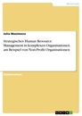 Title: Strategisches Human Resource Management in komplexen Organisationen am Beispiel von Non-Profit Organisationen
