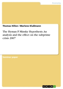 Title: The Hyman P. Minsky Hypothesis. An analysis and the effect on the subprime crisis 2007