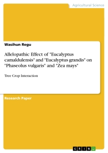 "Title: Allelopathic Effect of ""Eucalyptus camaldulensis"" and ""Eucalyptus grandis"" on ""Phaseolus vulgaris"" and ""Zea mays"""