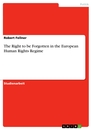 Title: The Right to be Forgotten in the European Human Rights Regime